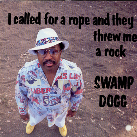 Swamp Dogg - I Called For A Rope And They Threw Me A Rock