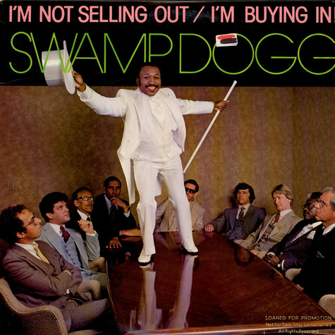 Swamp Dogg - I'm Not Selling Out / I'm Buying In!
