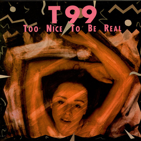 T99 - Too Nice To Be Real