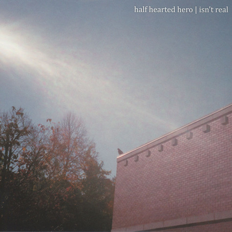 Half Hearted Hero - Isn't Real