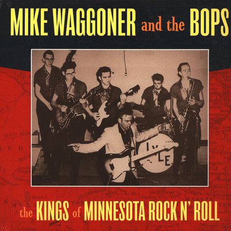 Mike Waggoner & The Bops - The Kings Of Minnesota Rock N' Roll