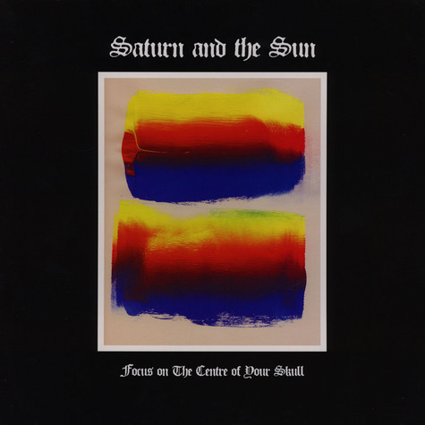 Saturn And The Sun - Focus On The Centre Of Your Skull
