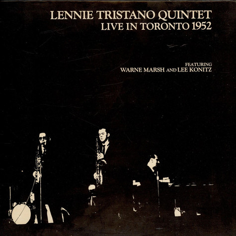 Lennie Tristano Quintet - Live In Toronto 1952 - Featuring Warne Marsh And Lee Konitz