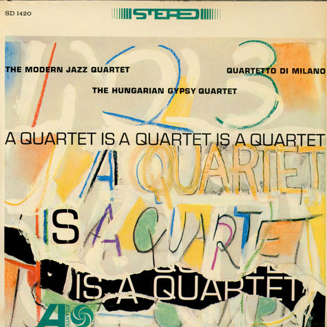 Modern Jazz Quartet, The / Quartetto Di Milano / The Hungarian Gypsy Quartet - A Quartet Is A Quartet Is A Quartet