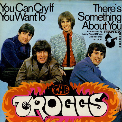 Troggs, The - You Can Cry If You Want To / There's Something About You