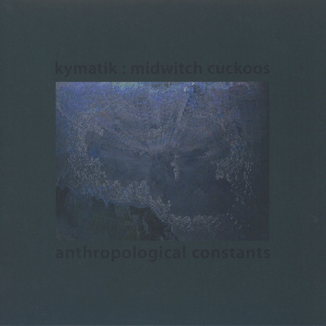Kymatik / Midwitch Cuckoos - Anthropological Constants