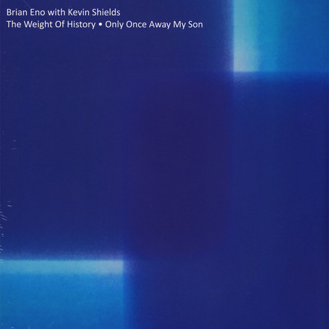 Brian Eno with Kevin Shields - The Weight Of History / Only Once Away My Son