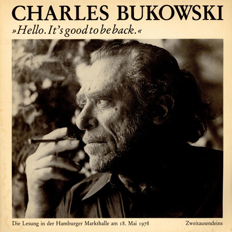 Charles Bukowski - Hello. It's Good To Be Back.