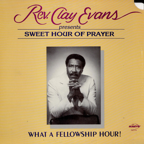 Rev. Clay Evans - Presents Sweet Hour Of Prayer. What A Fellowship Hour