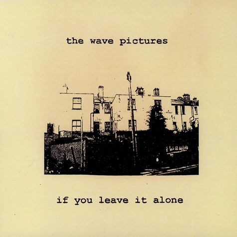 Wave Pictures, The - If You Leave It Alone