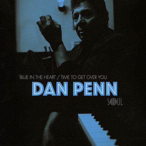 Dan Penn - Blue In The Heart / Time To Get Over You