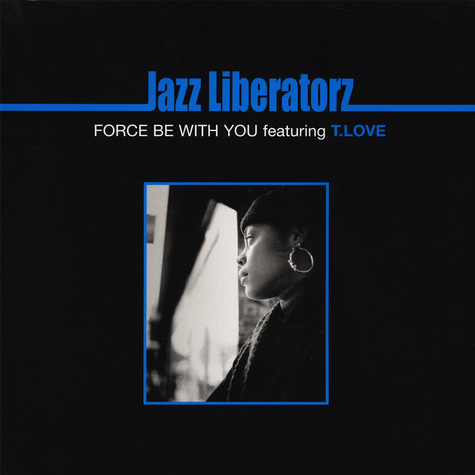 Jazz Liberatorz - Force Be With You Feat. T. Love