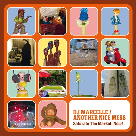 DJ Marcelle & Another Nice Mess - Saturate The Market, Now !