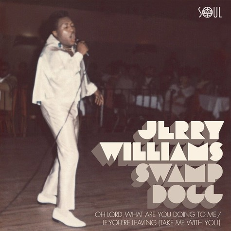 Jerry Williams / Swamp Dogg - Oh Lord, What Are You Doing To Me / If You're Leaving (Take Me With You)
