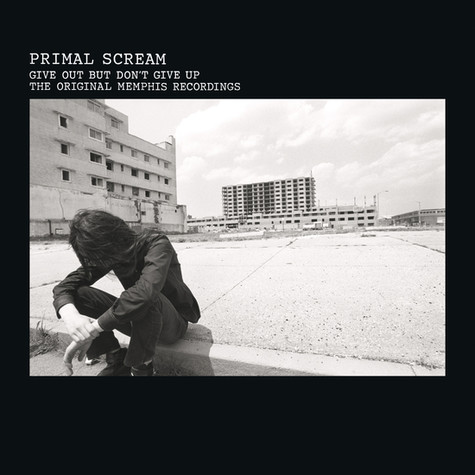 Primal Scream - Give Out But Don't Give Up (The Original Memphis Recordings)
