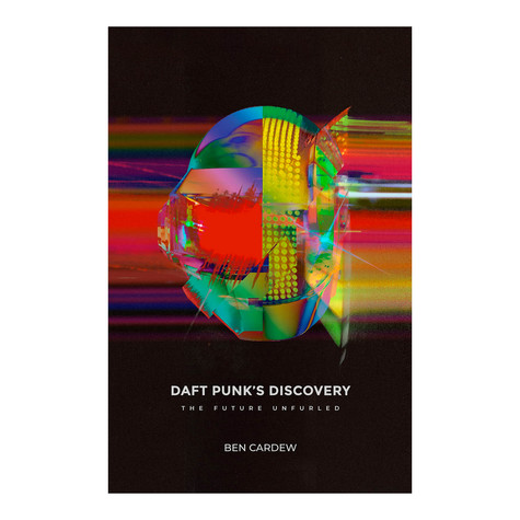 Ben Cardew - Daft Punk's Discovery: The Future Unfurled