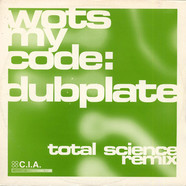 Wots My Code / Total Science - Dubplate (Total Science Remix) / Breakfast Club