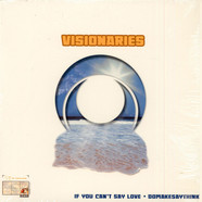 Visionaries - If You Can't Say Love