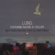 Lung - Why Does Anyone Ever Do Anything? feat. Rachel K Collier