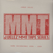 Jorge Velez - MMT Tape Series: Home Recordings 1996-1999