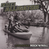 V.A. - Later Alligator (Louisiana Rock'n'roll)