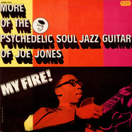 Ivan 'Boogaloo' Joe Jones - My Fire! More Of The Psychedelic Soul Jazz Guitar Of Joe Jones