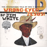 Jim White - Mysterious Tale Of How I Shouted Wrong-Eyed Jesus!