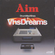 Aim - Drum Machines & VHS Dreams : The Best Of Aim 1996-2006