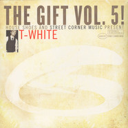 House Shoes presents - The Gift: Volume 5 - T-White