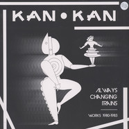 Kan Kan - Always Changing Trains (Works 1980-1983) White Vinyl Edition