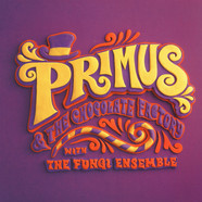 Primus & The Chocolate Factory With The Fungi Ense - Primus & The Chocolate Factory With The Fungi Ense