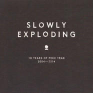 V.A. - Slowly Exploding - 10 Years Of Perc Trax 2004-2014