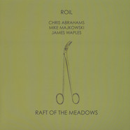 ROIL (Chris Abrahams / Mike Majkowski / James Waples) - Raft Of The Meadows