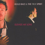 Hugo Race & True Spirit - Elevate My Love