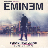 DJ Whiteowl & Eminem - Forever From Detroit - Double Mixtape