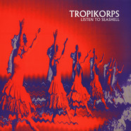 Tropikorps - Listen To Seashell