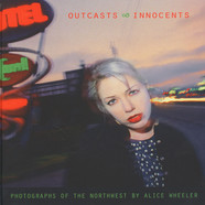Alice Wheeler - Outcasts And Innocents: Photographs Of The Northwest Signed Edition