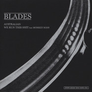 Blades - Australian / We Run Shit