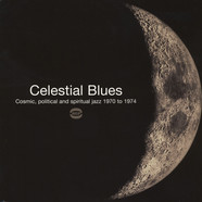 V.A. - Celestial Blues - Cosmic, Political And Spiritual Jazz 1970 to 1974