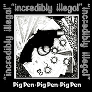 Pig Pen - Incredibly Illegal