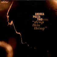 Andrea Pozza Trio featuring Alan Farrington - Drop This Thing