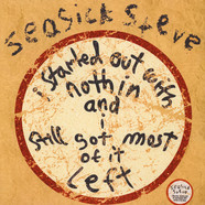 Seasick Steve - I Started Out With Nothin And Still Got Most Of It Left