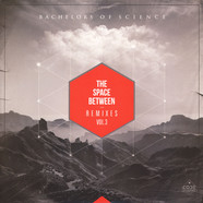 Bachelors Of Science - The Space Between Remixes Volume 3