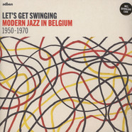V.A. - Let's Get Swinging: Modern Jazz In Belgium 1950-1970