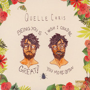 Quelle Chris - Being You Is Great, I Wish I Could Be You More