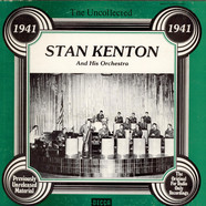 Stan Kenton And His Orchestra - The Uncollected Stan Kenton And His Orchestra 1941