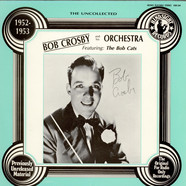 Bob Crosby And His Orchestra - The Uncollected Bob Crosby And His Orchestra (1952-1953)