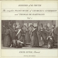 Georges Ivanovitch Gurdjieff / Thomas De Hartmann - Cecil Lytle - Seekers Of The Truth : The Complete Piano Music Of Georges I. Gurdjieff (1872-1949) And Thomas De Hartmann (1886-1956) Vol. 1