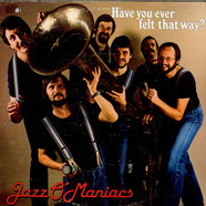 Jazz O´Maniacs - Have You Ever Felt That Way?