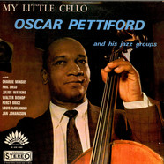Oscar Pettiford And His Jazz Groups - My Little Cello